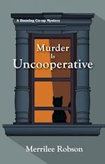 Murder Is Uncooperative (A Housing Co op Mystery)