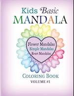Kids Basic Mandala Coloring Book: Flower Mandalas, Simple Mandalas, Heart Mandalas