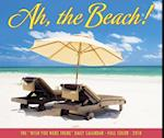 Ah, the Beach! 2018 Calendar (Wish You Were There Daily Calendar)