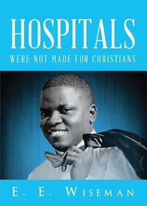 Bog, paperback Hospitals Were Not Made for Christians af E. E. Wiseman