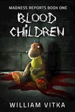 Blood Children (Madness Reports, nr. 1)