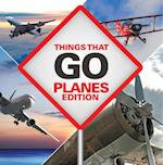 Things That Go - Planes Edition (Childrens Aviation Books)
