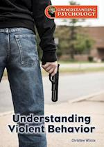 Understanding Violent Behavior (Understanding Psychology)
