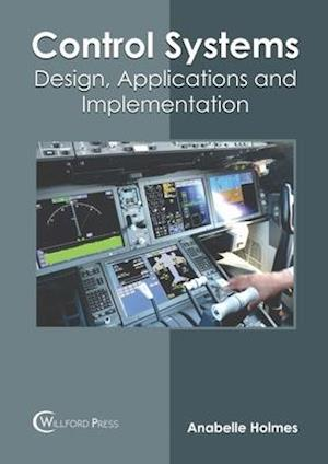 Control Systems: Design, Applications and Implementation