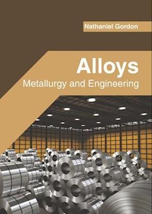 Alloys: Metallurgy and Engineering