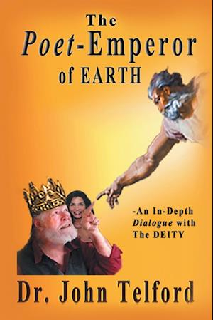 Bog, hæftet The Poet-Emperor of Earth: An in-Depth Dialogue with the Deity af Dr. John Telford