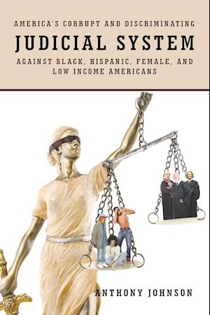 America's Corrupt and Discriminating Judicial System Against Black, Hispanic, Female, and Low Income Americans