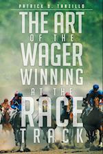 The Art of the Wager Winning at the Race Track