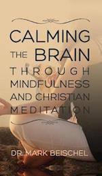Calming the Brain Through Mindfulness and Christian Meditation af Dr Mark Beischel