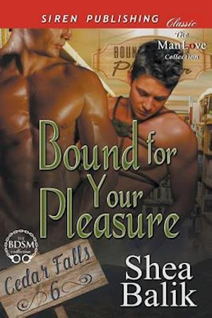 Bound for Your Pleasure [Cedar Falls 6] (Siren Publishing Classic ManLove)