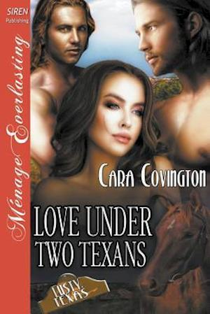 Bog, hæftet Love Under Two Texans [The Lusty, Texas Collection] (Siren Publishing Ménage Everlasting) af Cara Covington