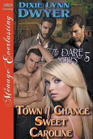 Bog, hæftet Town of Chance: Sweet Caroline [The Dare Series 5] (Siren Publishing Ménage Everlasting) af Dixie Lynn Dwyer