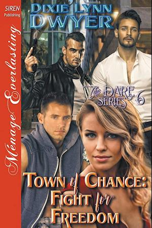 Bog, hæftet Town of Chance: Fight for Freedom [The Dare Series 6] (Siren Publishing Ménage Everlasting) af Dixie Lynn Dwyer