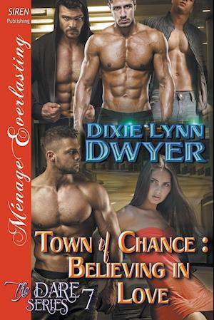 Bog, hæftet Town of Chance: Believing in Love [The Dare Series 7] (Siren Publishing Ménage Everlasting) af Dixie Lynn Dwyer