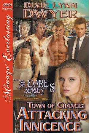 Bog, hæftet Town of Chance: Attacking Innocence [The Dare Series 8] (Siren Publishing Ménage Everlasting) af Dixie Lynn Dwyer