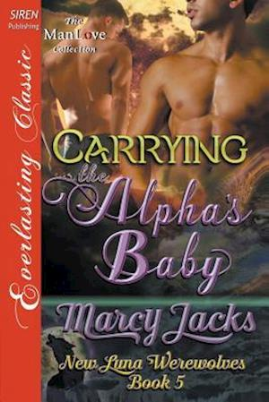 Bog, hæftet Carrying the Alpha's Baby [New Luna Werewolves 5] (Siren Publishing Everlasting Classic ManLove) af Marcy Jacks