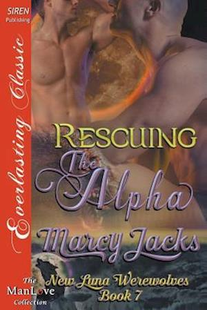 Bog, hæftet Rescuing the Alpha [New Luna Werewolves 7] (Siren Publishing Everlasting Classic ManLove) af Marcy Jacks