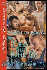 The Battlefield Series 6: The Ties That Bind Us (Siren Publishing Menage Everlasting)