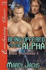 Being Offered to the Alpha [Rogue Wolfhounds 4] (Siren Publishing Everlasting Classic ManLove)