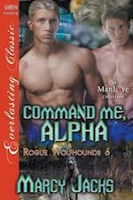 Command Me, Alpha [Rogue Wolfhounds 6] (Siren Publishing Everlasting Classic Manlove)
