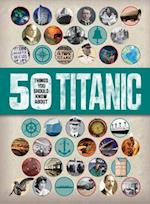 50 Things You Should Know about Titanic (50 Things You Should Know About)