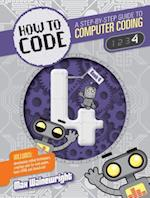 How to Code 4 (How to Code A Step by Step Guide to Computer Coding)