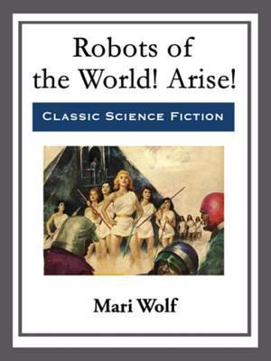 Robots of the World! Arise! af Mari Wolf