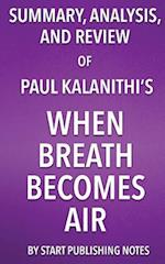 Summary, Analysis, and Review of Paul Kalanithi's When Breath Becomes Air af Start Publishing Notes
