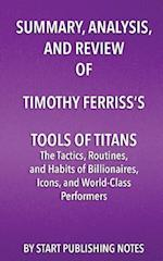 Summary, Analysis, and Review of Timothy Ferriss's Tools of Titans
