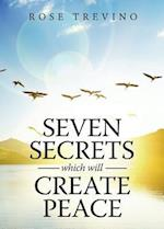 Seven Secrets Which Will Create Peace af Rose Trevino