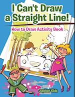 I Can't Draw a Straight Line! How to Draw Activity Book