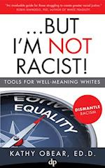 But I'm Not Racist!