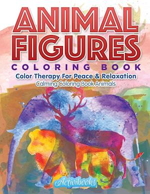 Animal Figures Coloring Book: Color Therapy For Peace & Relaxation - Calming Coloring Book Animals