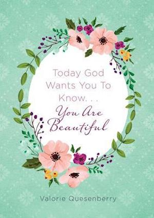 Bog, paperback Today God Wants You to Know...You Are Beautiful af Valorie Quesenberry