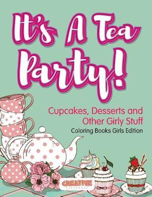 Bog, hæftet It's A Tea Party! Cupcakes, Desserts and Other Girly Stuff Coloring Books Girls Edition af Creative Playbooks