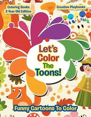 Bog, hæftet Lets Color The Toons! Funny Cartoons To Color - Coloring Books 2 Year Old Edition af Creative Playbooks