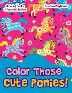 Bog, paperback Color Those Cute Ponies! Coloring Books 3 Years Old Edition af Creative Playbooks