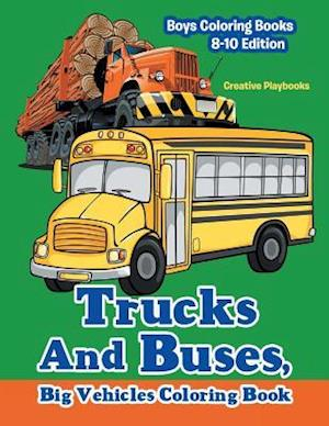 Bog, hæftet Trucks And Buses, Big Vehicles Coloring Book - Boys Coloring Books 8-10 Edition af Creative Playbooks
