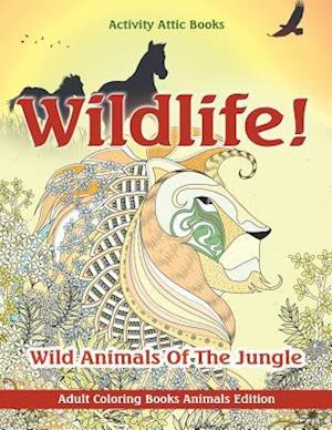Bog, hæftet Wildlife! Wild Animals Of The Jungle - Adult Coloring Books Animals Edition af Activity Attic Books