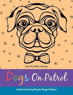 Bog, paperback Dogs on Patrol Adult Coloring Books Dogs Edition af Activity Attic Books