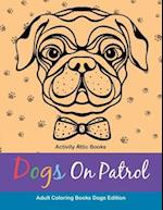 Dogs on Patrol Adult Coloring Books Dogs Edition
