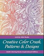 Creative Color Crush, Patterns & Designs Adult Coloring Books Inspirational Edition