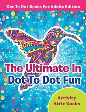 Bog, hæftet The Ultimate In Dot To Dot Fun - Dot To Dot Books For Adults Edition af Activity Attic Books