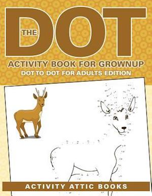 Bog, hæftet The Dot Activity Book For Grownups - Dot To Dot For Adults Edition af Activity Attic Books