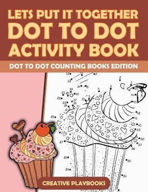 Bog, hæftet Lets Put It Together Dot To Dot Activity Book - Dot To Dot Counting Books Edition af Creative Playbooks