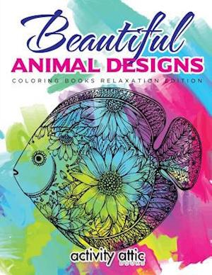 Bog, hæftet Beautiful Animal Designs - Coloring Books Relaxation Edition af Activity Attic Books