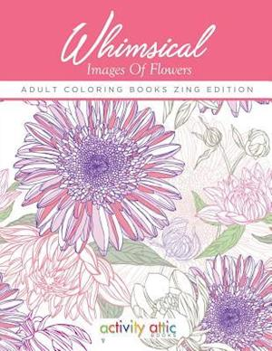 Bog, paperback Whimsical Images of Flowers - Adult Coloring Books Zing Edition af Activity Attic Books