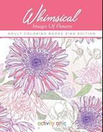 Whimsical Images of Flowers - Adult Coloring Books Zing Edition