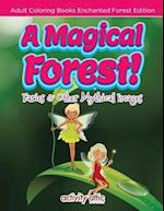 A Magical Forest! Faries & Other Mythical Images - Adult Coloring Books Enchanted Forest Edition