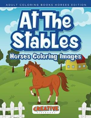 Bog, hæftet At The Stables, Horses Coloring Images - Adult Coloring Books Horses Edition af Creative Playbooks